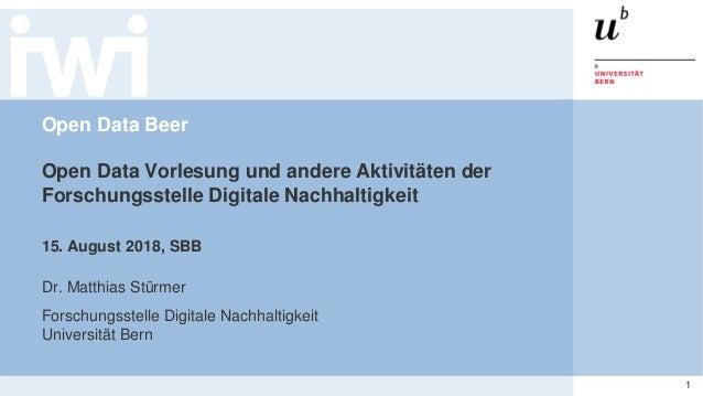 Open Data Vorlesung und andere Aktivitäten der Forschungsstelle Digitale Nachhaltigkeit 1Open Data Beer, 15. August 2019 O...