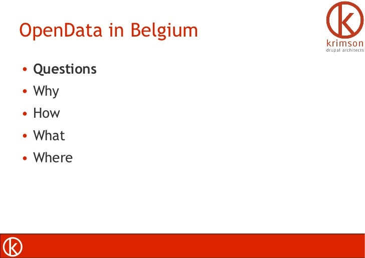 OpenData in Belgium●   Questions●   Why●   How●   What●   Where