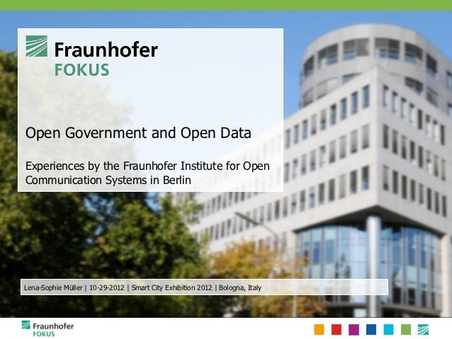 Open Government and Open DataExperiences by the Fraunhofer Institute for OpenCommunication Systems in BerlinLena-Sophie Mü...