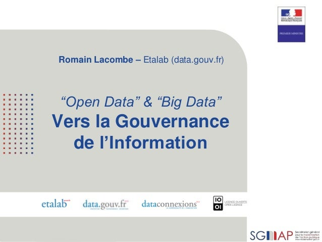 "1 ""Open Data"" & ""Big Data"" Vers la Gouvernance de l'Information Romain Lacombe – Etalab (data.gouv.fr)"