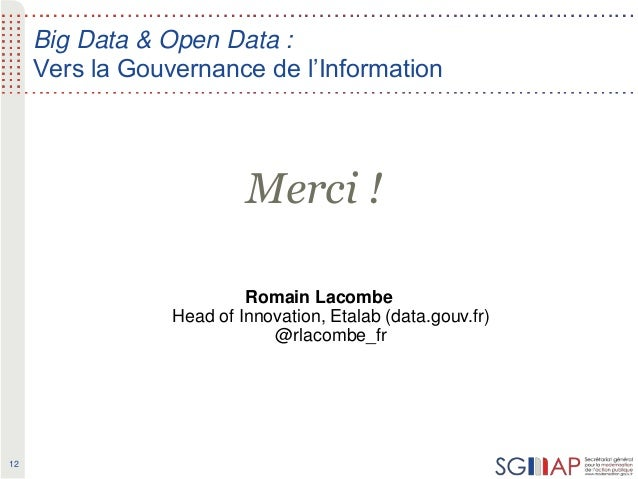 12 Big Data & Open Data : Vers la Gouvernance de l'Information Romain Lacombe Head of Innovation, Etalab (data.gouv.fr) @r...