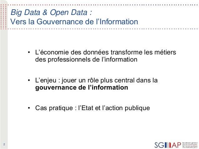2 Big Data & Open Data : Vers la Gouvernance de l'Information • L'économie des données transforme les métiers des professi...