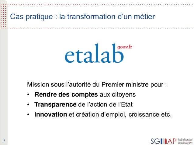 3 Cas pratique : la transformation d'un métier Mission sous l'autorité du Premier ministre pour : • Rendre des comptes aux...