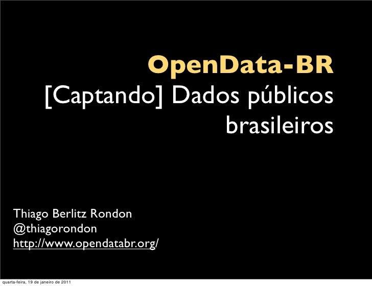 OpenData-BR                    [Captando] Dados públicos                                   brasileiros     Thiago Berlitz ...