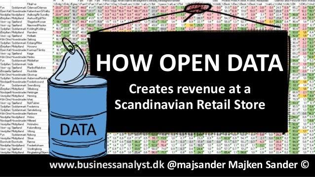 HOW OPEN DATA  Creates revenue at a  Scandinavian Retail Store  DATA  www.businessanalyst.dk @majsander Majken Sander ©