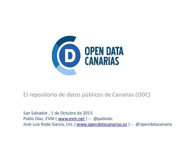El repositorio de datos públicos de Canarias (ODC) San Salvador , 1 de Octubre de 2015 Pablo Díaz, EVM ( www.evm.net ) -- ...
