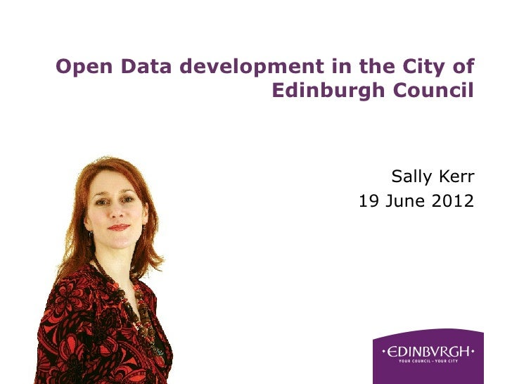 Open Data development in the City of                 Edinburgh Council                             Sally Kerr             ...