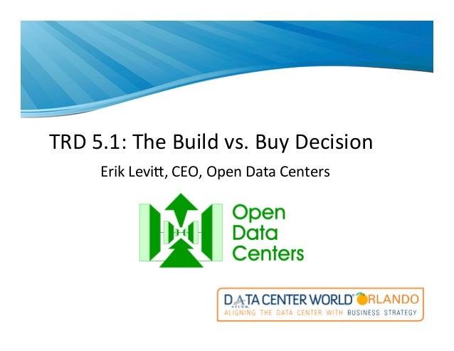 TRD$5.1:$The$Build$vs.$Buy$Decision$ Erik$Levi:,$CEO,$Open$Data$Centers$ $ $