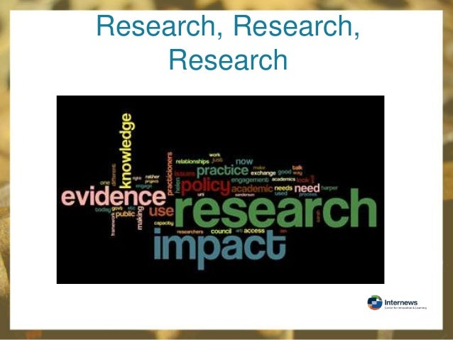 Research, Research, Research