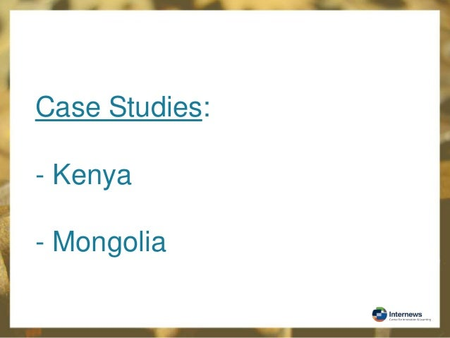 Case Studies: - Kenya - Mongolia