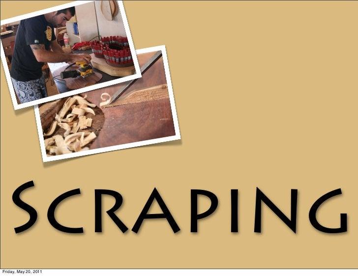 ScrapingFriday, May 20, 2011