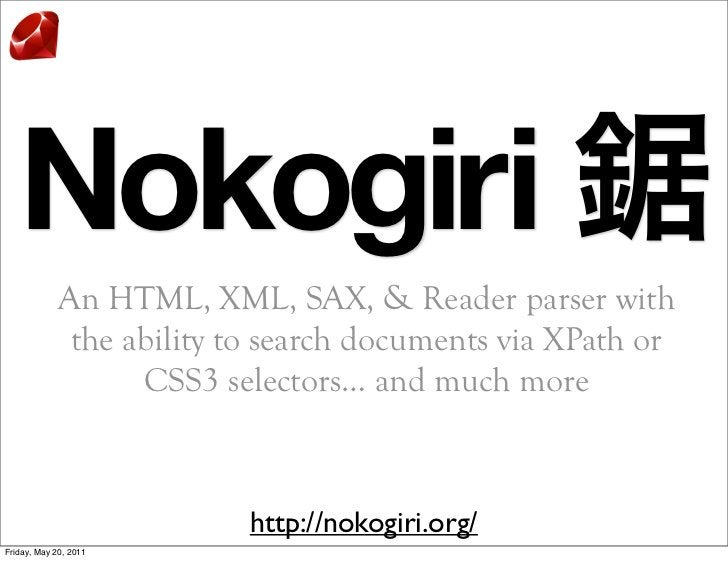 Nokogiri             An HTML, XML, SAX, & Reader parser with              the ability to search documents via XPath or    ...