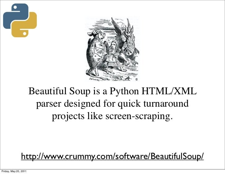 Beautiful Soup is a Python HTML/XML                        parser designed for quick turnaround                           ...