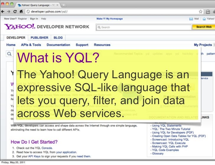 What is YQL?            The Yahoo! Query Language is an            expressive SQL-like language that            lets you q...