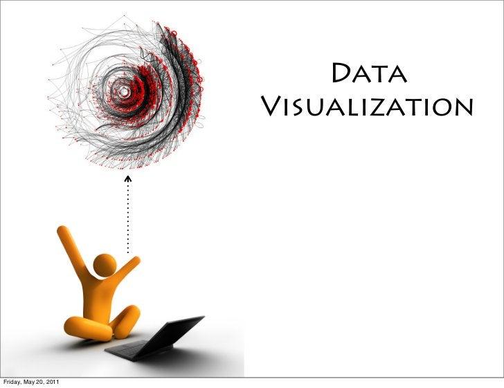 Data                       VisualizationFriday, May 20, 2011