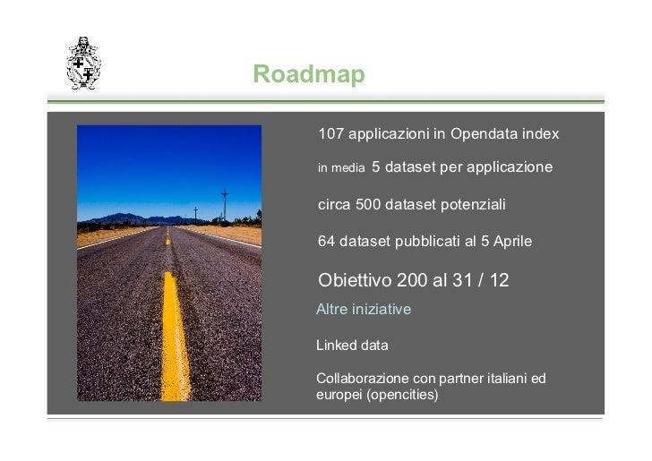 Roadmap    107 applicazioni in Opendata index    in media   5 dataset per applicazione    circa 500 dataset potenziali    ...