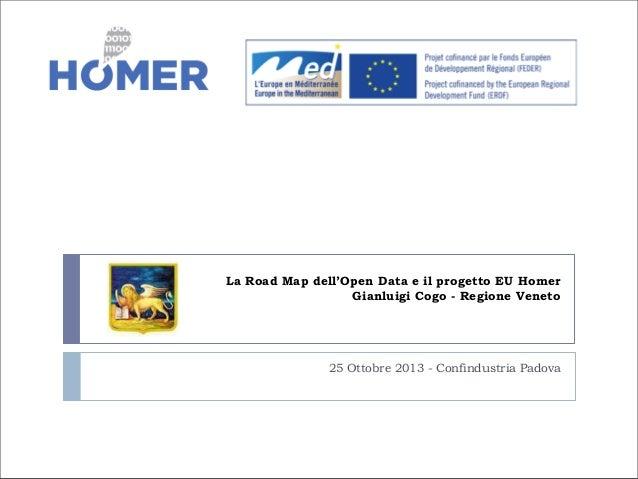 La Road Map dell'Open Data e il progetto EU Homer Gianluigi Cogo - Regione Veneto  25 Ottobre 2013 - Confindustria Padova