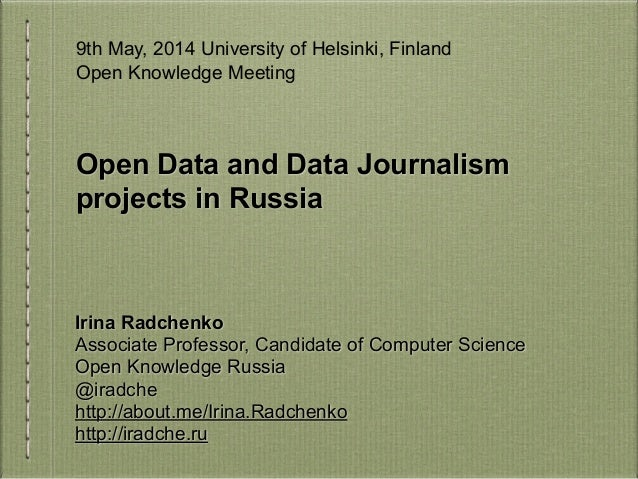 Open Data and Data Journalism projects in Russia Irina Radchenko Associate Professor, Candidate of Computer Science Open K...