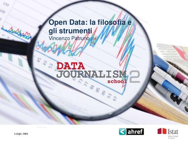 Open Data: la filosofia e              gli strumenti              Vincenzo PatrunoLuogo, data