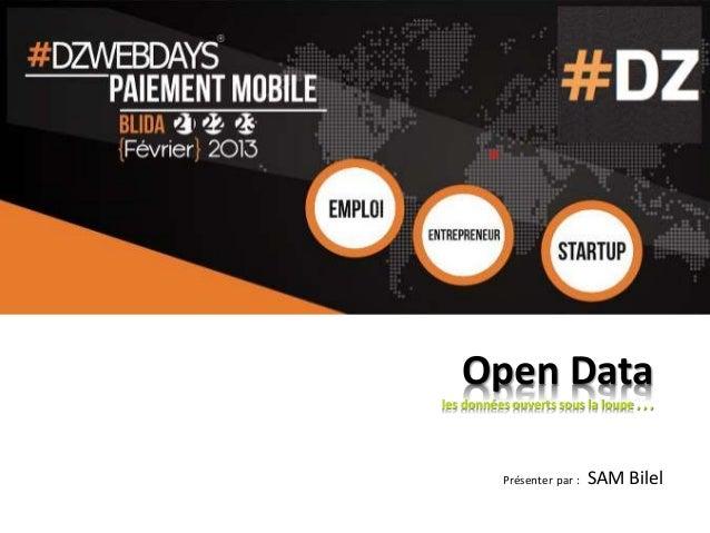 Présenter par : SAM Bilel Open Data les données ouverts sous la loupe , , , 23/02/2013 DZ Web Days - Université Saad Dahle...