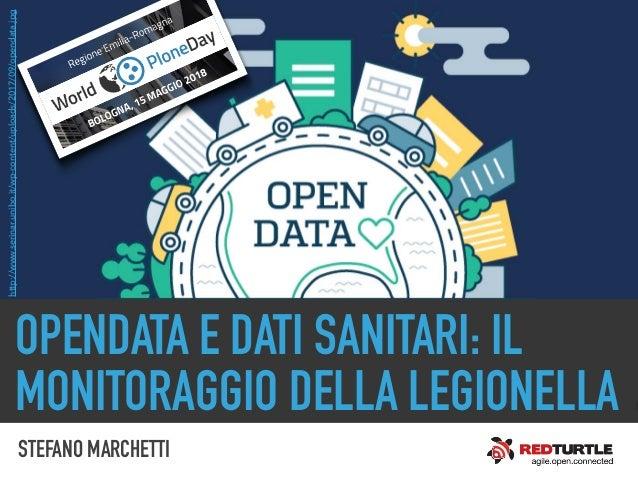 OPENDATA E DATI SANITARI: IL MONITORAGGIO DELLA LEGIONELLA http://www.serinar.unibo.it/wp-content/uploads/2017/09/opendata...