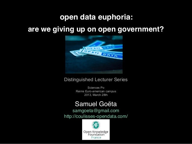 open data euphoria:Samuel Goëtasamgoeta@gmail.comhttp://coulisses-opendata.com/are we giving up on open government?Disting...