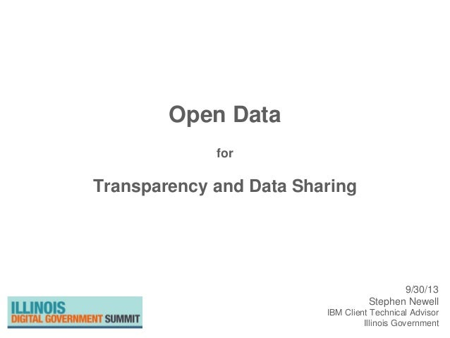 Open Data for Transparency and Data Sharing 9/30/13 Stephen Newell IBM Client Technical Advisor Illinois Government
