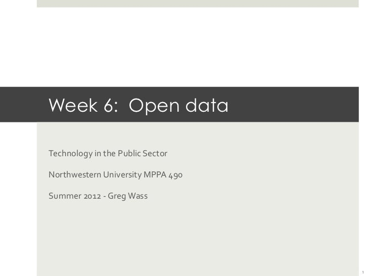 Week 6: Open data	  Technology	  in	  the	  Public	  Sector	  Northwestern	  University	  MPPA	  490	  Summer	  2012	  -­‐...