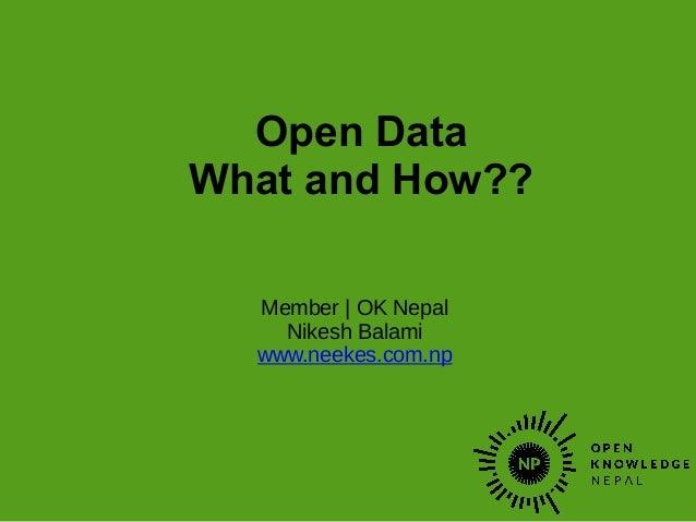 Open Data What and How?? Member | OK Nepal Nikesh Balami www.neekes.com.np