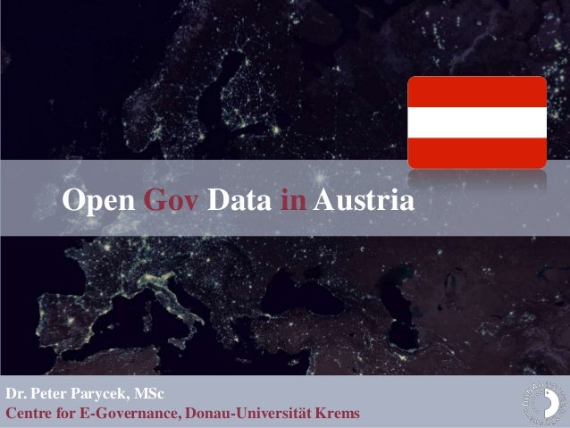 Open Gov Data in AustriaDr. Peter Parycek, MScCentre for E-Governance, Donau-Universität Krems