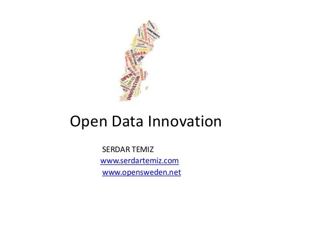 SERDAR TEMIZ www.serdartemiz.com www.opensweden.net Open Data Innovation