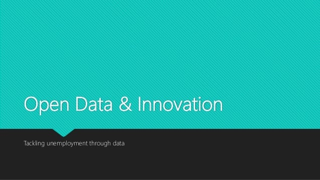 Open Data & Innovation Tackling unemployment through data