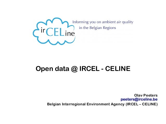 Open data @ IRCEL - CELINE Olav Peeters Belgian Interregional Environment Agency (IRCEL – CELINE)