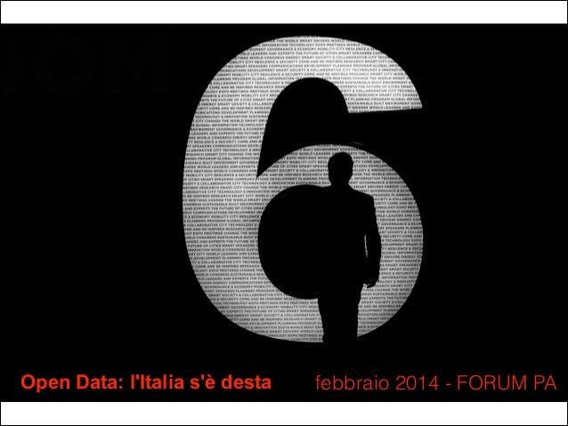 Open Data: l'Italia s'è desta  febbraio 2014 - FORUM PA