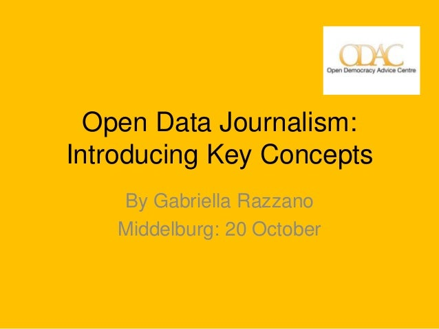Open Data Journalism:Introducing Key Concepts    By Gabriella Razzano    Middelburg: 20 October