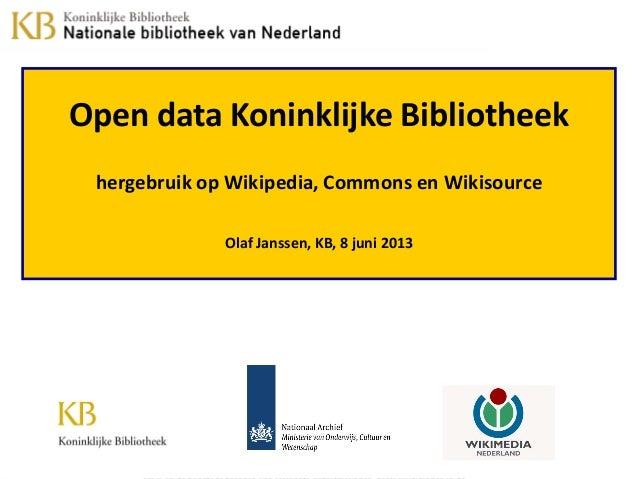 Open data Koninklijke Bibliotheekhergebruik op Wikipedia, Commons en WikisourceOlaf Janssen, KB, 8 juni 2013
