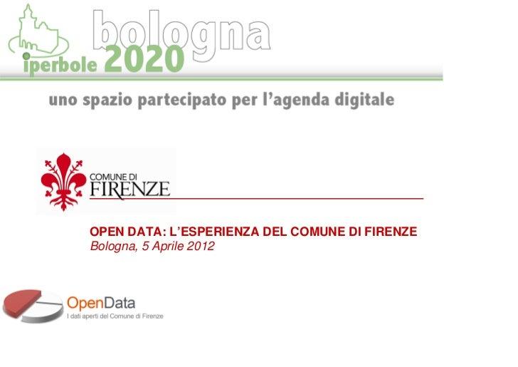 OPEN DATA: L'ESPERIENZA DEL COMUNE DI FIRENZEBologna, 5 Aprile 2012