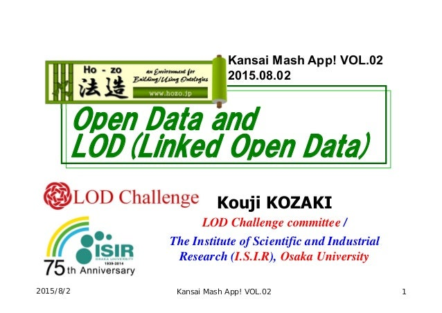 Open Data and LOD(Linked Open Data) Kouji KOZAKI LOD Challenge committee / The Institute of Scientific and Industrial Rese...