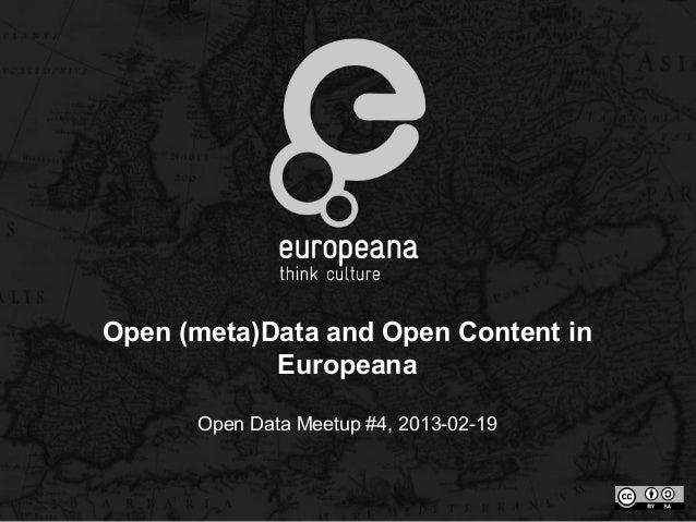 Open (meta)Data and Open Content in            Europeana      Open Data Meetup #4, 2013-02-19