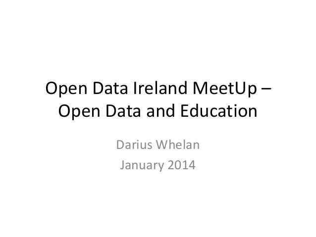 Open Data Ireland MeetUp – Open Data and Education Darius Whelan January 2014