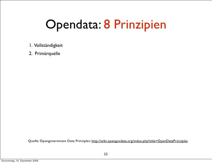 Opendata: 8 Prinzipien                      1. Vollständigkeit                      2. Primärquelle                       ...