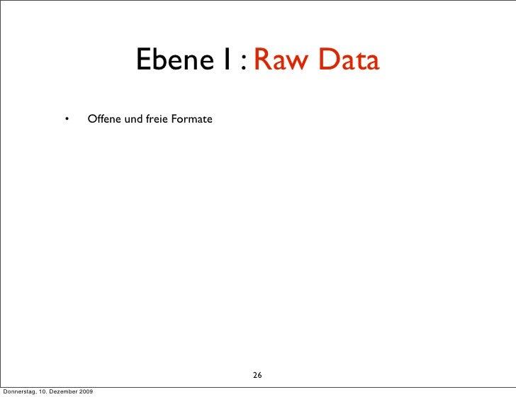 Ebene I : Raw Data                    •       Offene und freie Formate                                                    ...