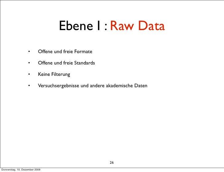 Ebene I : Raw Data                    •       Offene und freie Formate                     •       Offene und freie Standa...