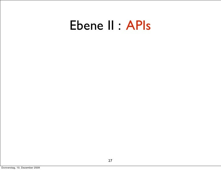 Ebene II : APIs                                            27 Donnerstag, 10. Dezember 2009