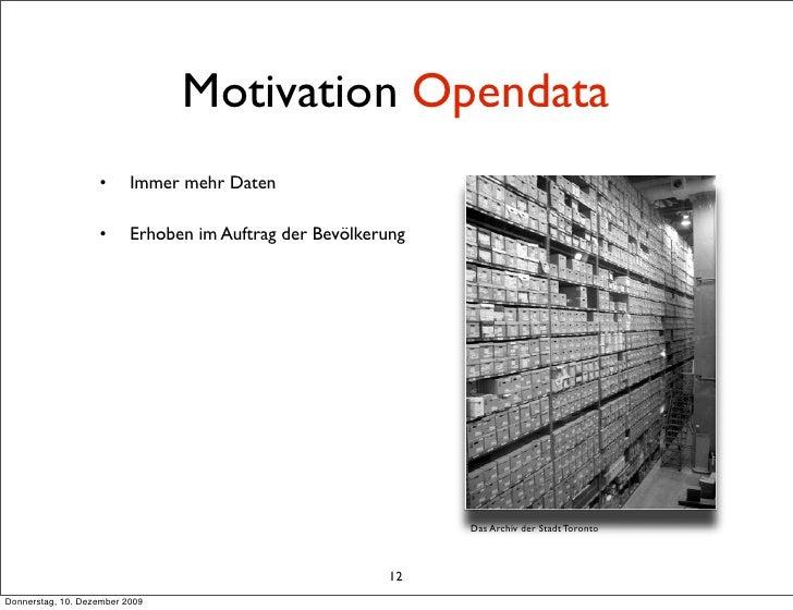 Motivation Opendata                    •      Immer mehr Daten                     •      Erhoben im Auftrag der Bevölkeru...