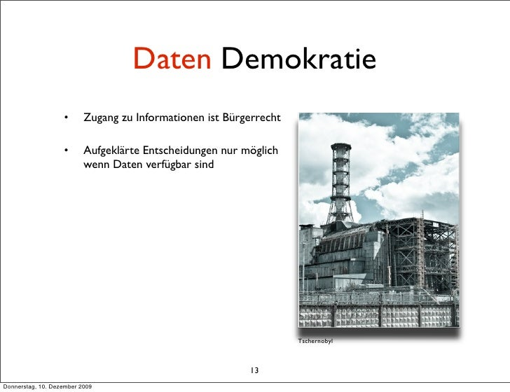 Daten Demokratie                    •      Zugang zu Informationen ist Bürgerrecht                     •      Aufgeklärte ...