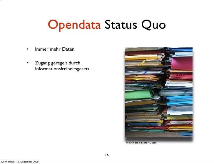 Opendata Status Quo                    •      Immer mehr Daten                     •      Zugang geregelt durch           ...