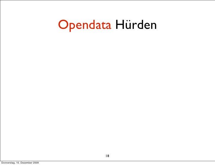 Opendata Hürden                                            18 Donnerstag, 10. Dezember 2009