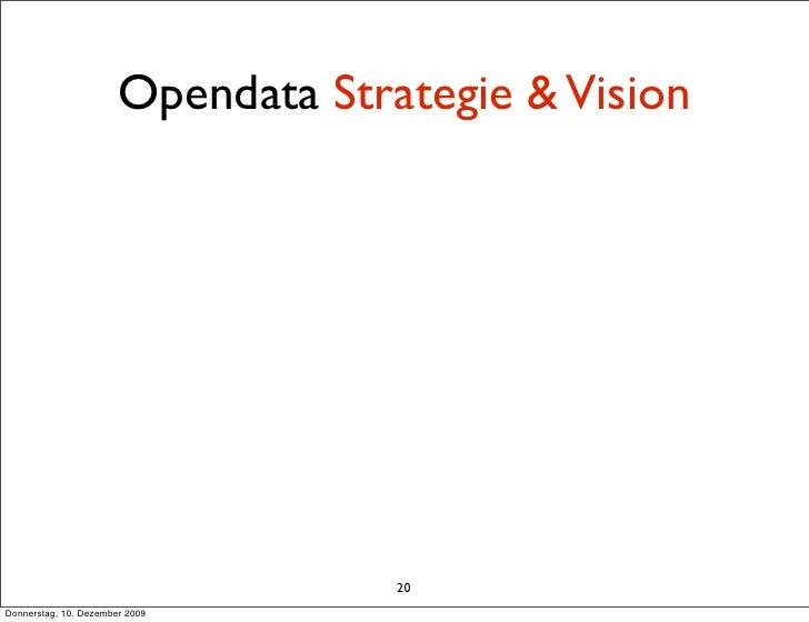 Opendata Strategie & Vision                                         20 Donnerstag, 10. Dezember 2009