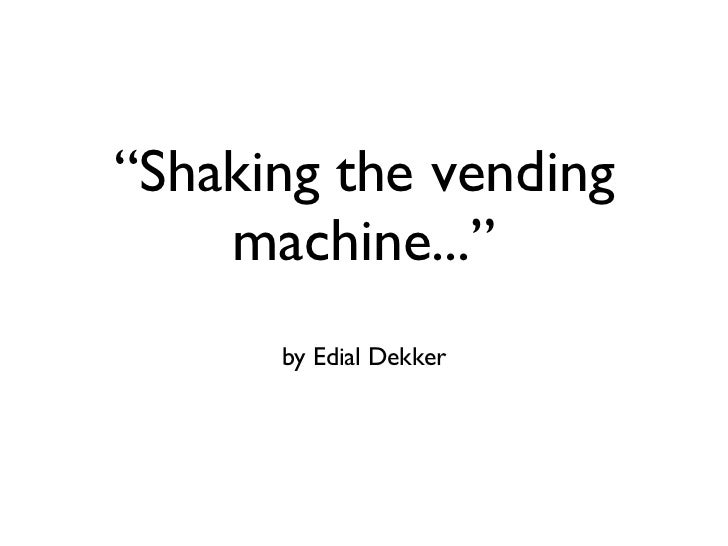 """Shaking the vending machine..."" <ul><li>by Edial Dekker </li></ul>"